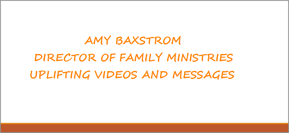 Amy Baxstrom's Uplifting Videos and Messages